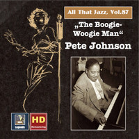 Pete Johnson - All that Jazz, Vol. 87: The Boogie-Woogie-Man – Pete Johnson (Remastered 2017)
