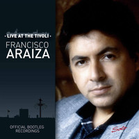 Francisco Araiza - Live at the Tivoli (Official Bootleg Recordings)