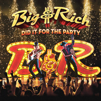 Big & Rich - Did It for the Party