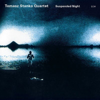 Tomasz Stanko Quartet - Suspended Night