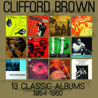 Clifford Brown - 13 Classic Albums: 1954 - 1960