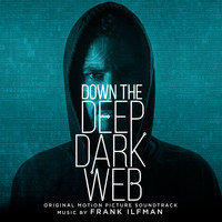 Frank Ilfman - Down the Deep Dark Web (Original Motion Picture Soundtrack)