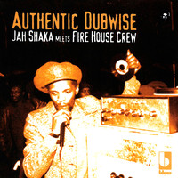 Jah Shaka - Authentic Dubwise: Jah Shaka Meets Fire House Crew