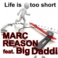 Marc Reason feat. Big Daddi - Life Is Too Short