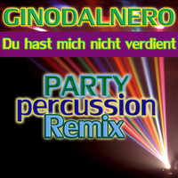Gino Dal Nero - Du hast mich nicht verdient (Party Percussion Remix)