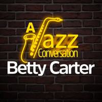 Betty Carter - A Jazz Conversation