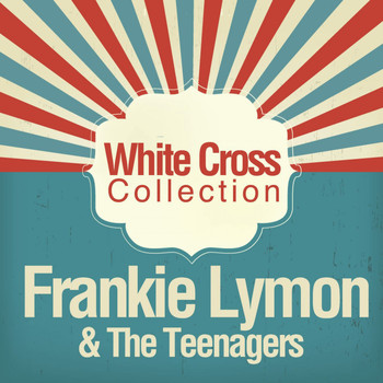 Frankie Lymon & The Teenagers - White Cross Collection