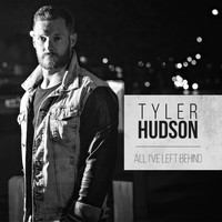 Tyler Hudson - All I've Left Behind