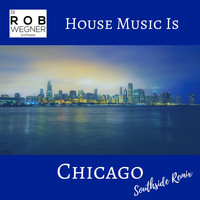 DJ Rob Wegner - House Music Is Chicago (Southside Remix)