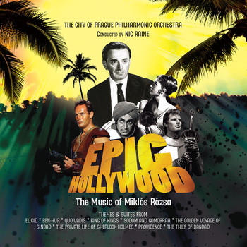 The City of Prague Philharmonic Orchestra - Epic Hollywood: The Music of Miklos Rozsa