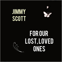 JIMMY SCOTT - For Our Lost, Loved Ones