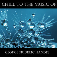 George Frideric Handel - Chill To The Music Of George Frideric Handel