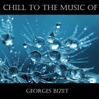 Georges Bizet - Chill To The Music Of Georges Bizet