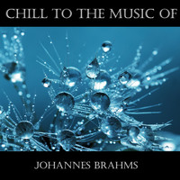 Johannes Brahms - Chill To The Music Of Johannes Brahms