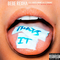 Bebe Rexha - That's It (feat. Gucci Mane & 2 Chainz) (Explicit)
