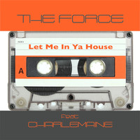 The Force - Let Me in Ya House (2K17)