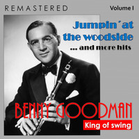Benny Goodman - King of Swing, Vol. I: Jumpin'at the Woodside... and More Hits (Remastered)