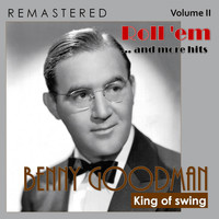 Benny Goodman - King of Swing, Vol. II: Roll'em... and More Hits (Remastered)
