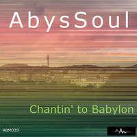 AbysSoul - Chantin' To Babylon