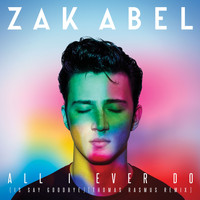Zak Abel - All I Ever Do (Is Say Goodbye) (Thomas Rasmus Remix)