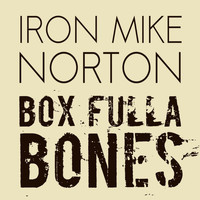 Iron Mike Norton - Box Fulla Bones