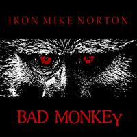 Iron Mike Norton - Bad Monkey