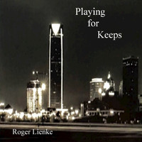 Roger Lienke - Playing for Keeps