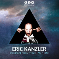 Eric Kanzler - Pick Pulse / Don´t Touch My Phone