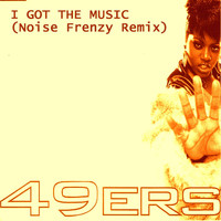 The 49ers - I Got the Music (Noise Frenzy Remix)