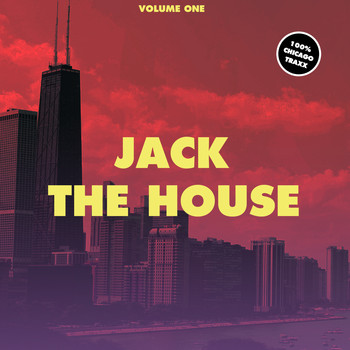 Various Artists - Jack the House, Vol. 1 - 100% Chicago Traxx