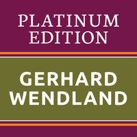 Gerhard Wendland - Gerhard Wendland - Platinum Edition (The Greatest Hits Ever!)