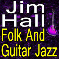 Jim Hall - Jim Hall Folk And Guitar Jazz