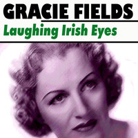 Gracie Fields - Laughing Irish Eyes