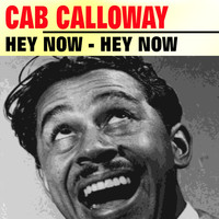Cab Calloway - Hey Now - Hey Now