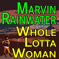 Marvin Rainwater - Marvin Rainwater Whole Lotta Woman