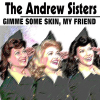 The Andrew Sisters - Gimme Some Skin, My Friend