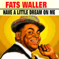 Fats Waller - Have a Little Dream On Me