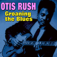 Otis Rush - Groaning The Blues