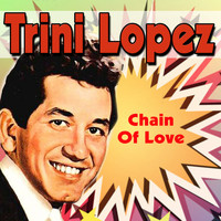 Trini Lopez - Chain Of Love