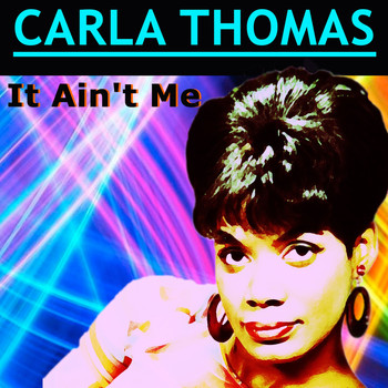 Carla Thomas - It Ain't Me