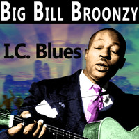Big Bill Broonzy - I.C. Blues