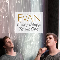 Evan - I Don't Wanna Be the One
