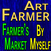 Art Farmer - Art Farmer Farmer's Market and By Myself