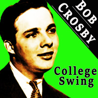 Bob Crosby - College Swing