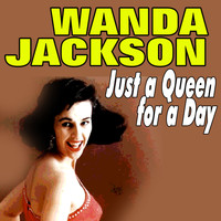 Wanda Jackson - Just a Queen for a Day