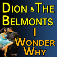 Dion And The Belmonts - Dion And The Belmonts I Wonder Why