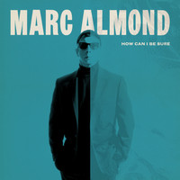 Marc Almond - How Can I Be Sure