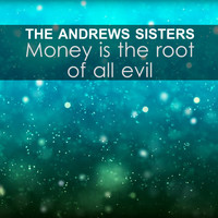 The Andrews Sisters - Money is the root of all evil