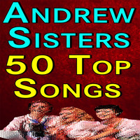 The Andrews Sisters - Andrew Sisters 50 Top Songs