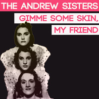 The Andrews Sisters - Gimme Some Skin, My Friend